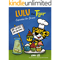 LULU the Tiger Cupcakes for Drums: A Children's Book About Cooking, Friendship, Team Work, and Fulfilling Dreams…