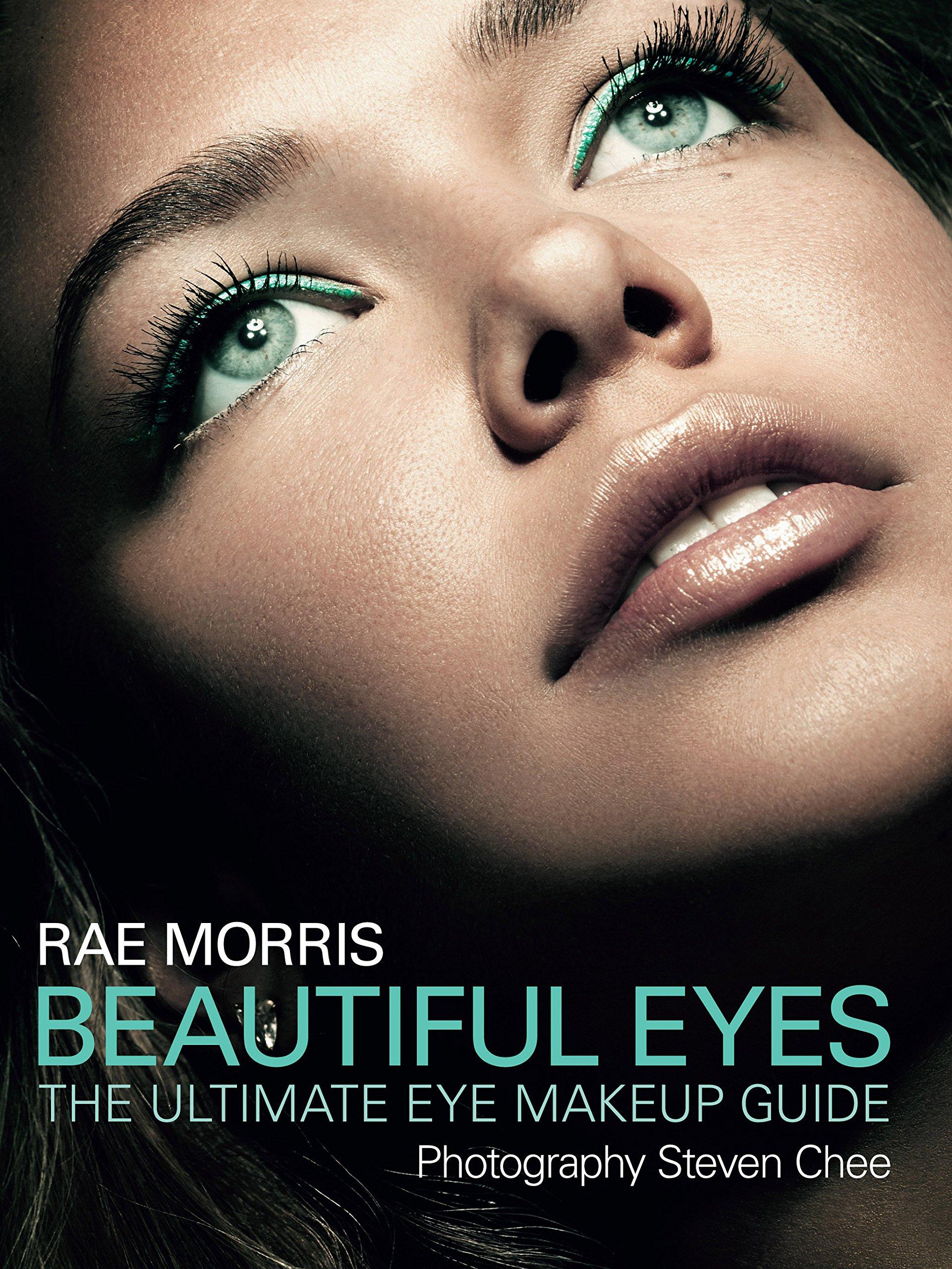 Beautiful Eyes: The Ultimate Eye Makeup Guide: Morris, Rae, Chee