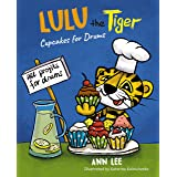 LULU the Tiger Cupcakes for Drums: A Children's Book About Cooking, Friendship, Team Work, and Fulfilling Dreams (Cooking Adv