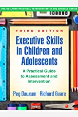 Executive Skills in Children and Adolescents, Third Edition: A Practical Guide to Assessment and Intervention (The Guilford Practical Intervention in the Schools Series) Paperback