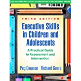Executive Skills in Children and Adolescents, Third Edition: A Practical Guide to Assessment and Intervention (The Guilford P