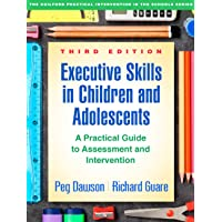 Executive Skills in Children and Adolescents, Third Edition: A Practical Guide to Assessment and Intervention (The…