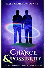 Chance & Possibility: Seven Fantastical Tales of Gay Desire Kindle Edition