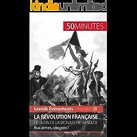 La Révolution française et la fin de la monarchie absolue: Aux armes, citoyens ! (Grands Événements t. 38) (French Edition)