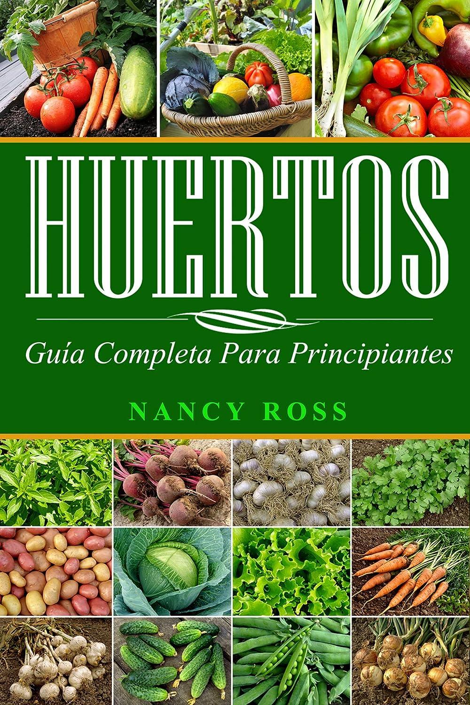 Huertos: Guía completa para principiantes eBook: Ross, Nancy, I ...