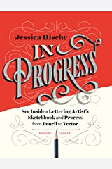 In Progress: See Inside a Lettering Artist's Sketchbook and Process, from Pencil to Vector (English Edition) eBook Kindle