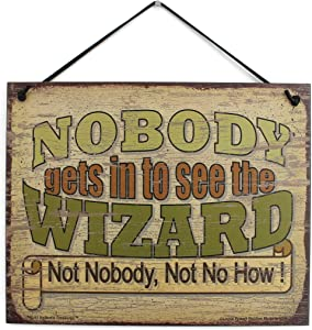 "Vintage Style Sign Saying,""NOBODY gets in to see the WIZARD Not Nobody, Not No How!"" Decorative Fun Universal Household Signs from Egbert's Treasures"