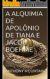 A ALQUIMIA  DE  APOLÔNIO DE TIANA  E  JACOB BOEHME: APRESENTAÇÃO DO NUCTEMERON  DE APOLÔNIO DE TIANA E APOLOGIA DE A ENCARNAÇÃO DE JESUS CRISTO  POR JACOB BOEHME