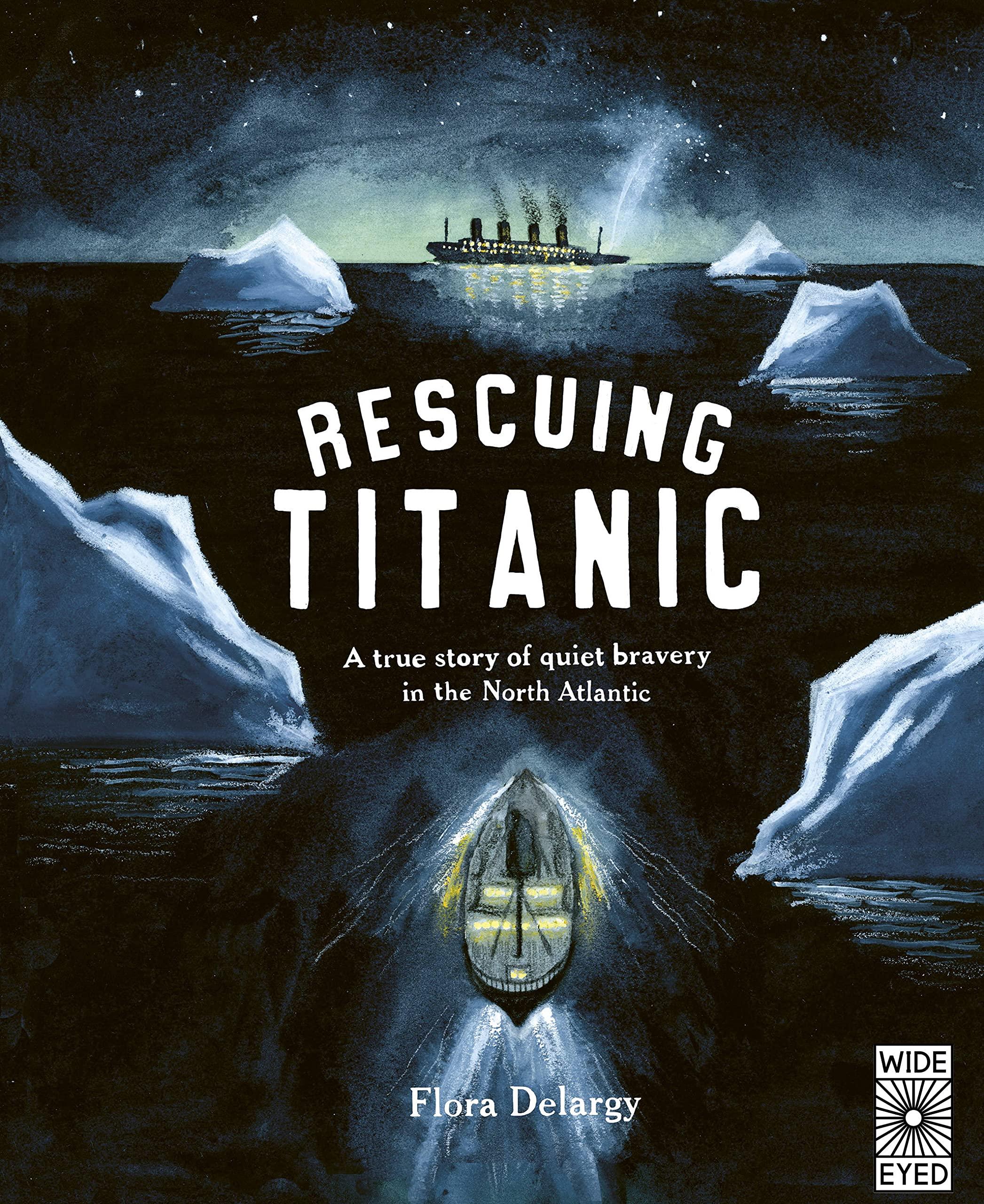 Amazon.com: Rescuing Titanic: A true story of quiet bravery in the North  Atlantic (Hidden Histories): 9780711262782: Delargy, Flora: Books