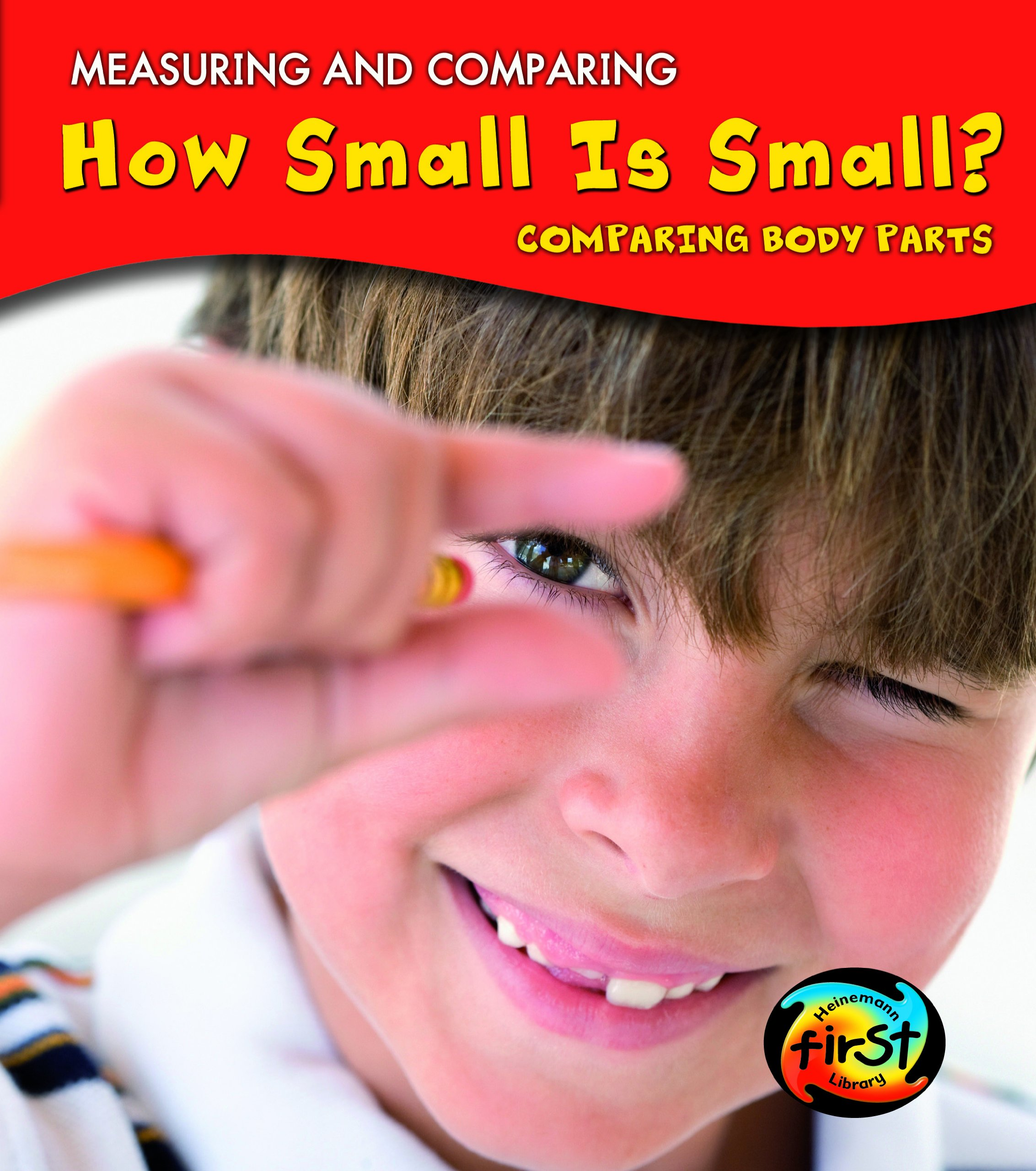 How Small Is Small?: Comparing Body Parts (Measuring and Comparing) by Brand: Heinemann