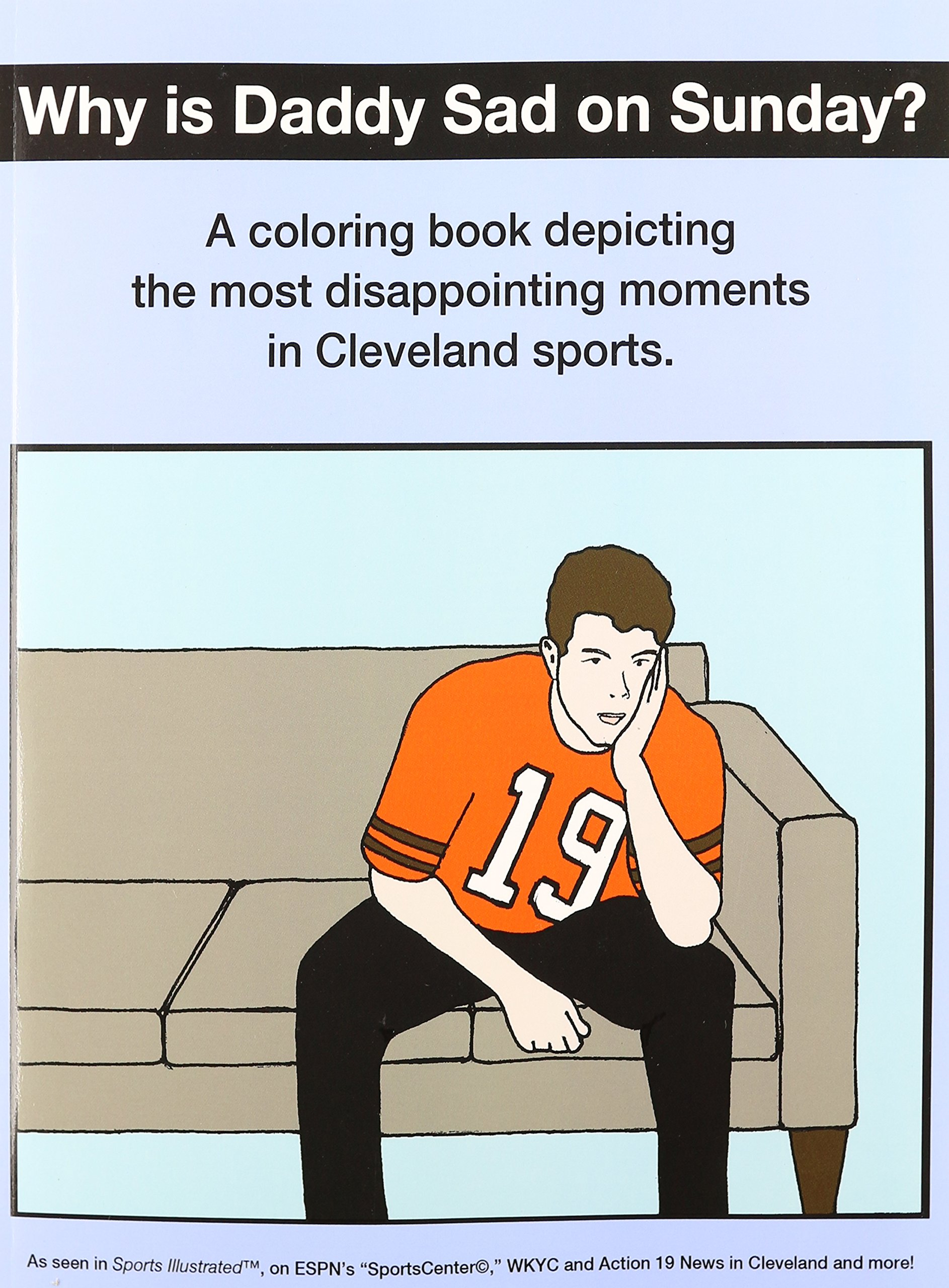 Why Is Daddy Sad on Sunday?: A Coloring Book Depicting the Most Disappointing Moments in Cleveland Sports.