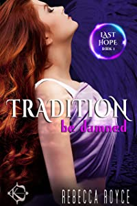 Tradition Be Damned: A Reverse Harem Paranormal Romance Series (Last Hope Book 1)