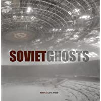 Soviet Ghosts: The Soviet Union Abandoned. A Communist Empire in Decay