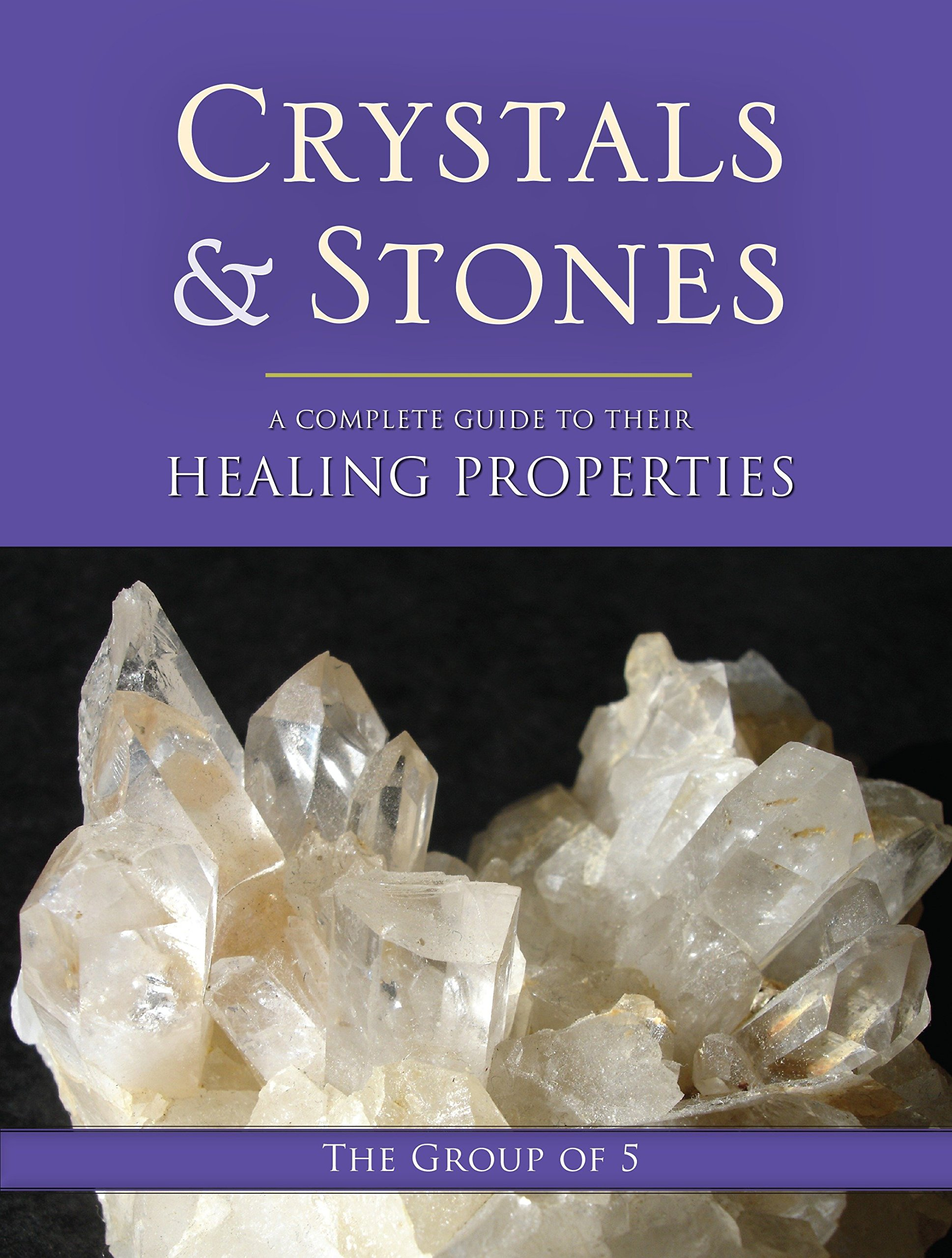 Crystals and Stones A Complete Guide to Their Healing Properties