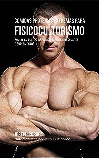 Comidas Proteicas Extremas Para Fisicoculturismo: Abulte su Cuerpo Rápido sin Batidos Musculares o Suplementos (