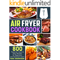 Air Fryer Cookbook: 800 Foolproof, Quick & Easy Recipes for Beginners and Advanced Users