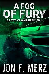 A Fog of Fury: A Lawson Vampire Mission #15: A Supernatural Espionage Urban Fantasy Series (The Lawson Vampire Series) Kindle Edition