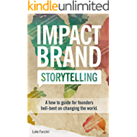 Impact Brand Storytelling: A How To Guide For Founders Hell-bent On Changing The World