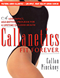 Callanetics Fit Forever: An Age-fighting, Gravity-Defying Programme to Look Great and be Strong, Vital, and Healthy for a Lifetime