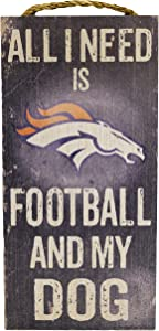 """Fan Creations Denver Broncos 6"""" x 12"""" All I Need is Football and My Dog Wood Sign"""