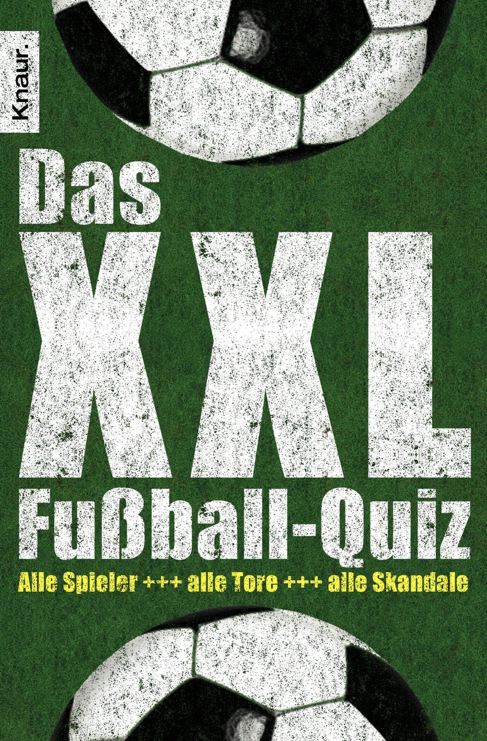Das Xxl Fussball Quiz Alle Spieler Alle Tore Alle Skandale