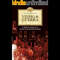 Vinho & Guerra: Os franceses, os nazistas e a batalha pelo maior tesouro da França