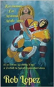 Ko maua La Moana Male 'ana: (Our Ocean Wedding Day) (Prelude to Spiral Legion)