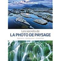 Les secrets de la photo de paysage: Approche - Composition - Exposition.