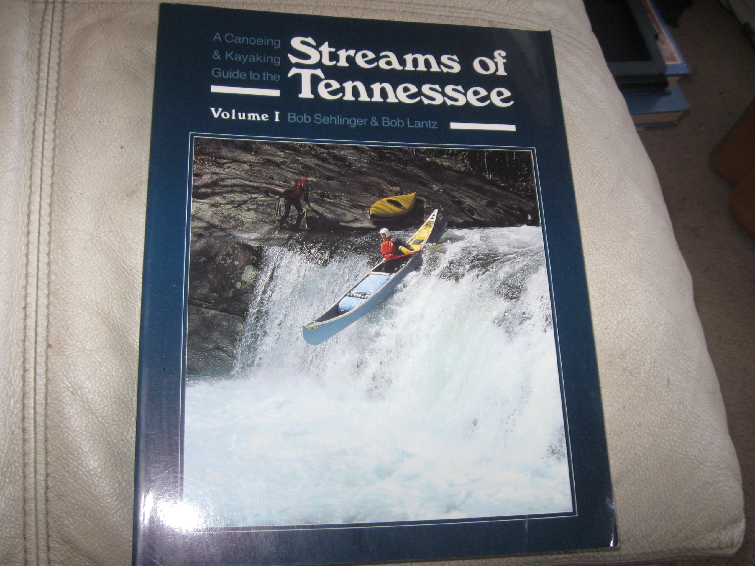 A Canoeing and Kayaking Guide to the Streams of Tennessee Volume 1 (Menasha Ridge Press Guide Books)