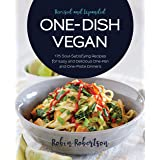 One-Dish Vegan Revised and Expanded Edition: 175 Soul-Satisfying Recipes for Easy and Delicious One-Pan and One-Plate Dinners