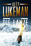 PROJECT: DIE LANZE: Thriller (German Edition)