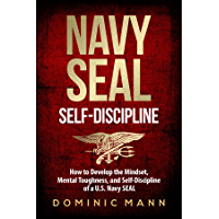 Self-Discipline: How to Develop the Mindset, Mental Toughness and Self-Discipline of a U.S. Navy SEAL (English Edition)