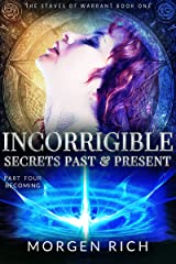 Incorrigible: Secrets Past & Present - Part Four / Becoming (The Staves of Warrant) Kindle Edition