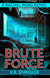 Brute Force (Rachel Peng Book 4)