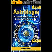 Astrologie: Das Praxis-Handbuch um Herr über Ihr eigenes Schicksal zu werden (German Edition)