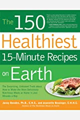 The 150 Healthiest 15-Minute Recipes on Earth: The Surprising, Unbiased Truth about How to Make the Most Deliciously Nutritious Meals at Home in Just Minutes a Day Paperback