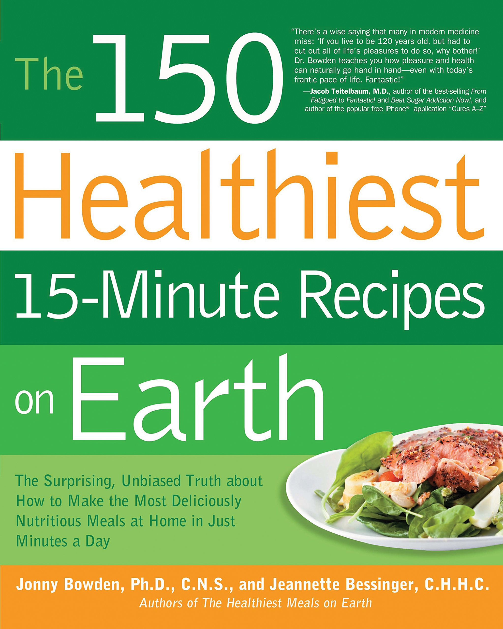 Download The 150 Healthiest 15-Minute Recipes on Earth: The Surprising, Unbiased Truth about How to Make the Most Deliciously Nutritious Meals at Home in Just Minutes a Day pdf epub