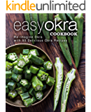 Easy Okra Cookbook: Re-Imagine Okra with 50 Delicious Okra Recipes