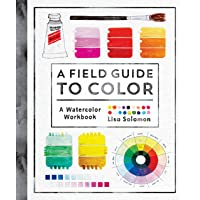A Field Guide to Color: Watercolor Explorations in Hues, Tints, Shades, and Everything in Between