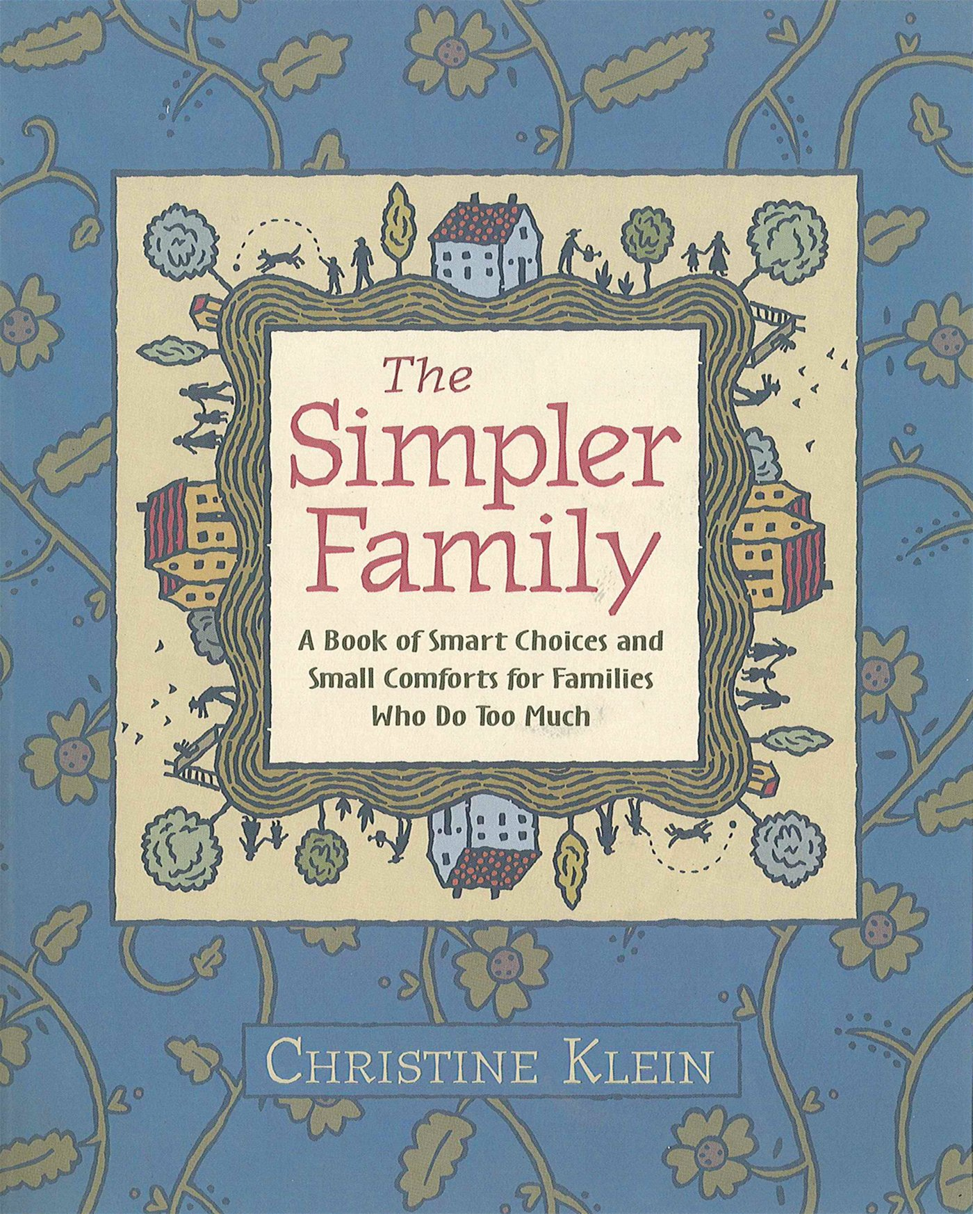 Read Online The Simpler Family: A Book of Smart Choices and Small Comforts for Families Who Do Too Much pdf