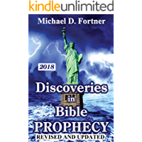 Discoveries in Bible Prophecy: Revised and Updated 2018 (Bible Prophecy Revealed Book 1)