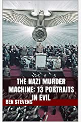 The Nazi Murder Machine: 13 Portraits in Evil Kindle Edition