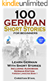 100 German Short Stories for Beginners: Learn German With Short Stories Including Audiobook (German Edition Foreign Language Book 1) (English Edition)