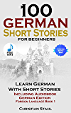 100 German Short Stories for Beginners: Learn German With Short Stories Including Audiobook (German Edition Foreign Language Book 1)