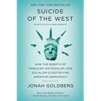 Suicide of the West: How the Rebirth of Tribalism, Populism, Nationalism, and Identity Politics Is Destroying American…