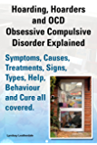 Hoarding, Hoarders and OCD, Obsessive Compulsive Disorder Explained. Help, Treatments, Symptoms, Causes, Signs, Types, Behaviour and Cure all covered
