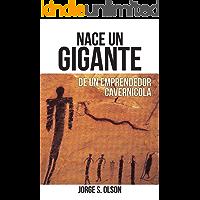 Nace Un Gigante : De Un Emprendedor Cavernícola