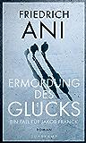 Ermordung des Glücks: Roman (Jakob-Franck-Serie)