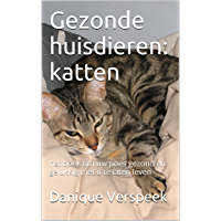 Gezonde huisdieren: katten: Het boek om uw kat gezond en gelukkig met u te laten leven