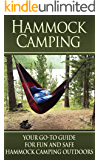 Hammock Camping: Your Go-To guide for Fun and Safe Camping Outdoors! (Hammock Camping, Ultralight Hammocks, Camping with Hammock Tips)